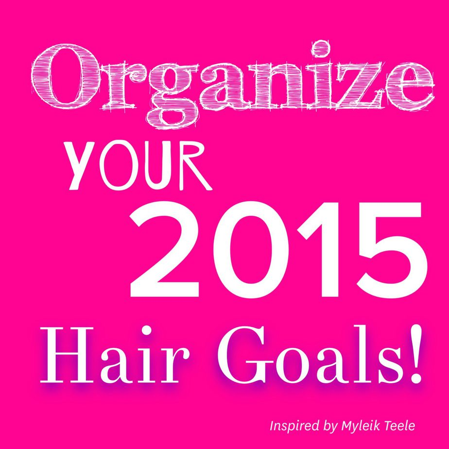 Organizing Your 2015 HAIR Goals…Inspired by Myleik Teele's Podcast
