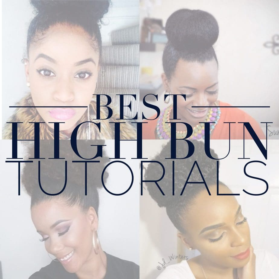 Best Natural Hair High Bun Tutorials