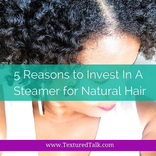 5 Reasons to Invest In A Hair Steamer for Natural Hair