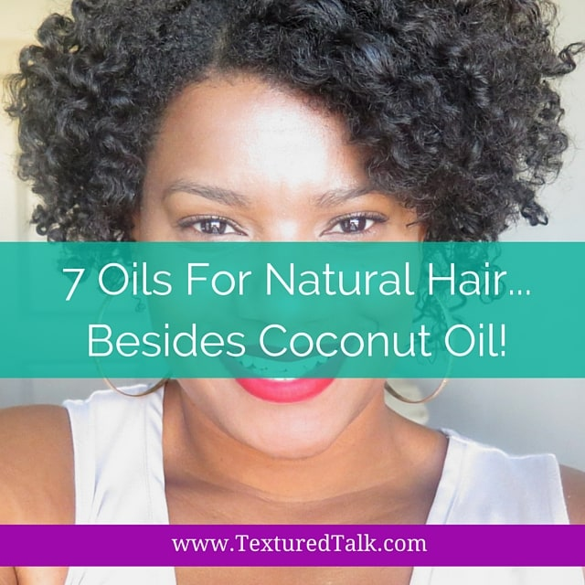7 Amazing Oils for Natural Hair…Besides Coconut Oil
