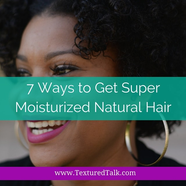 7 Ways to Get Super Moisturized Natural Hair Right Now